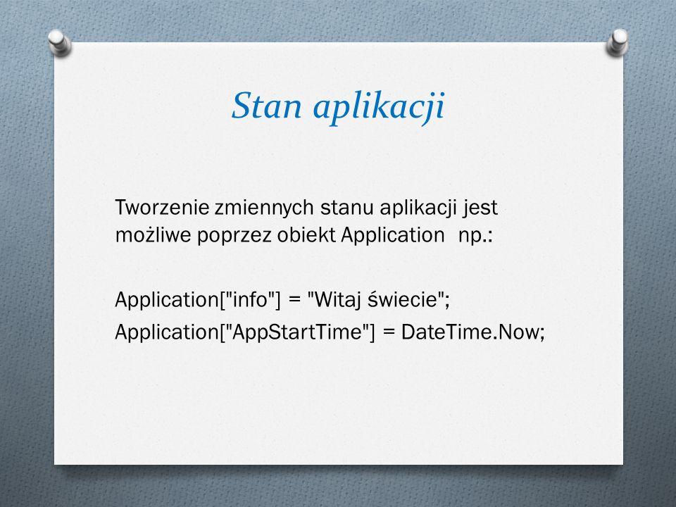 Stan aplikacji Tworzenie zmiennych stanu aplikacji jest możliwe poprzez obiekt Application np.: Application[ info ] = Witaj świecie ;